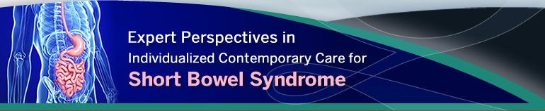 Expert Perspectives in Individualized Contemporary Care for Short Bowel Syndrome
