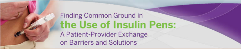 Finding Common Ground in the Use of Insulin Pens:  A Patient-Provider Exchange on Barriers and Solutions