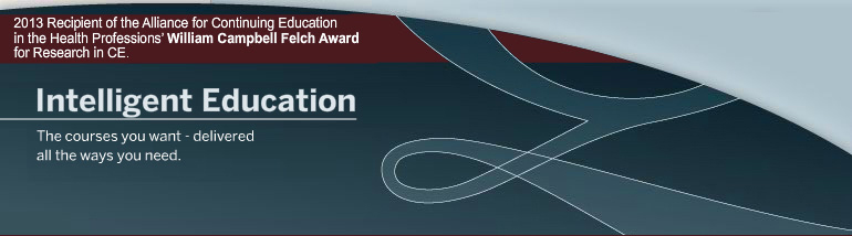 Intelligent Education: The courses you want - 2013 Recipient of the Alliance for Continuing Medican Education in the Health Professions' William Cambell Felch Award for Research in CME